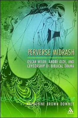 Perverse Midrash: Oscar Wilde, Andre Gide, and Censorship of Biblical Drama