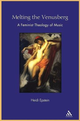 Melting the Venusberg: A Feminist Theology of Music