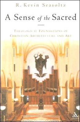 A Sense of the Sacred: Theological Foundations of Sacred Architecture and Art