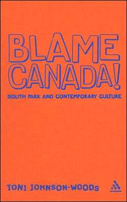 Blame Canada!: South Park and Popular Culture