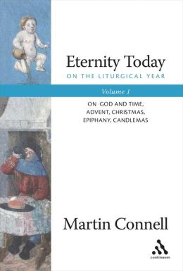 Eternity Today - On the Liturgical Year: On God and Time, Advent, Christmas, Epiphany, Candlemas; Volume 1