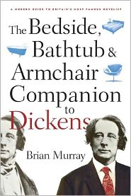 The Bedside, Bathtub, and Armchair Companion to Dickens