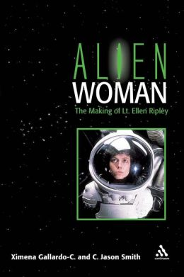 Alien Woman: The Making of Lt. Ellen Ripley