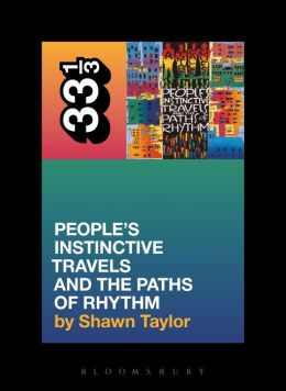 A Tribe Called Quest's People's Instinctive Travels and the Paths of Rhythm (33 1/3 Series)