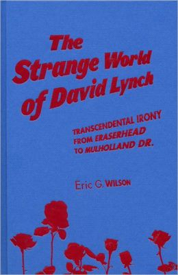 The Strange World of David Lynch: Transcendental Irony from Eraserhead to Mulholland Dr