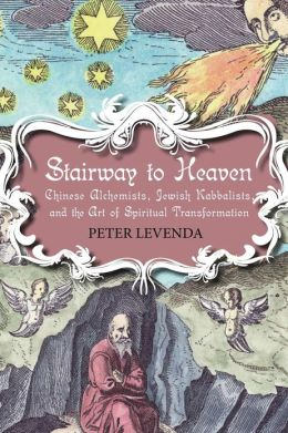 Stairway to Heaven: Chinese Alchemists, Jewish Kabbalists, and the Art of Spiritual Transformation
