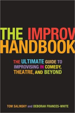 Improv Handbook: The Ultimate Guide to Improvising in Theatre, Comedy, and Beyond