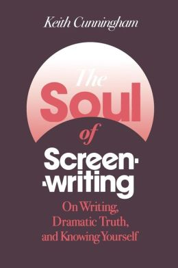 Soul of Screenwriting: 16 Story Steps: On Writing, Dramatic Truth, and Knowing Yourself