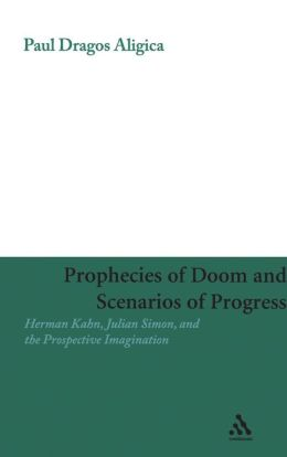 Prophecies of Doom and Scenarios of Progress: Herman Kahn, Julian Simon, and the Prospective Imagination