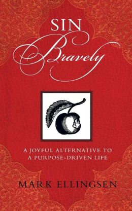 Sin Bravely: A Joyful Alternative to a Purpose-Driven Life
