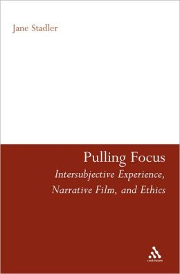 Pulling Focus: Intersubjective Experience, Narrative Film, and Ethics