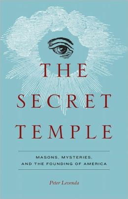 Secret Temple: Masons, Mysteries, and the Founding of America