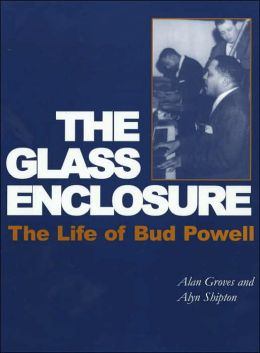 The Glass Enclosure: The Life of Bud Powell