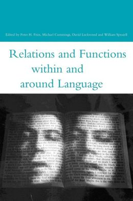 Relations and Functions within and around Language (Open Linguistics Series) Peter Fries, David Lockwood, William Spruiell and Michael Cummings