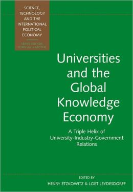 Universities and the Global Knowledge Economy: A Triple Helix of University-industry-Government Relations