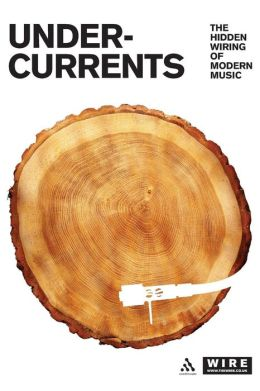 Undercurrents: The Hidden Wiring of Modern Music