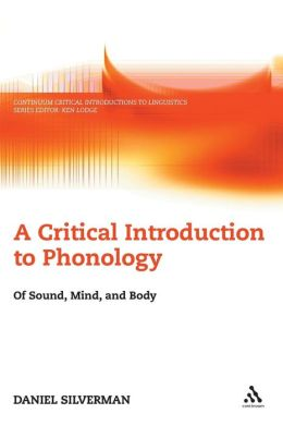A Critical Introduction to Phonology: Of Sound, Mind and Body