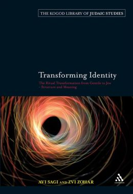 Transforming Identity: The Ritual Transition from Gentile to Jew: Structure and Meaning
