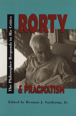 Rorty and Pragmatism: The Philosopher Responds to His Critics
