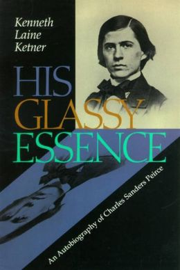 His Glassy Essence: An Autobiography of Charles Sanders Peirce