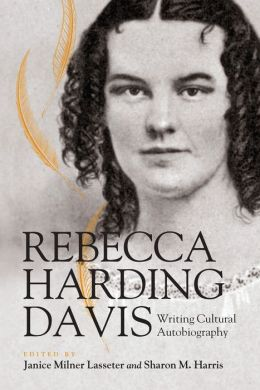 Rebecca Harding Davis: Writing Cultural Autobiography