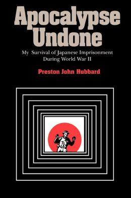 Apocalypse Undone: My Survival of Japanese Imprisonment during World War II