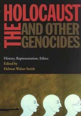 The Holocaust and Other Genocides: History, Representation, Ethics