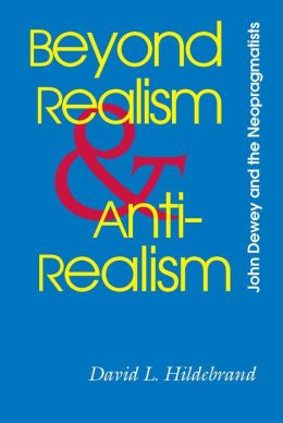 Beyond Realism and Antirealism: John Dewey and the Neopragmatists