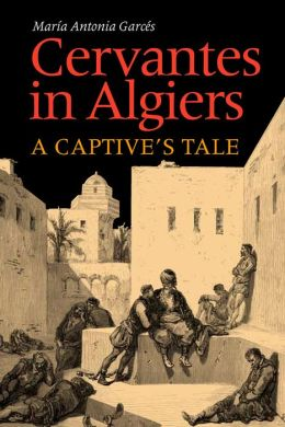 Cervantes in Algiers: A Captive's Tale