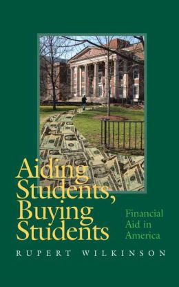 Aiding Students, Buying Students: Financial Aid in America