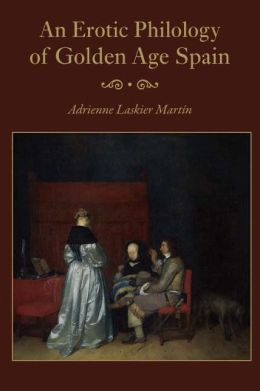An Erotic Philology of Golden Age Spain