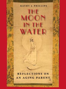 The Moon in the Water: Reflections on an Aging Parent
