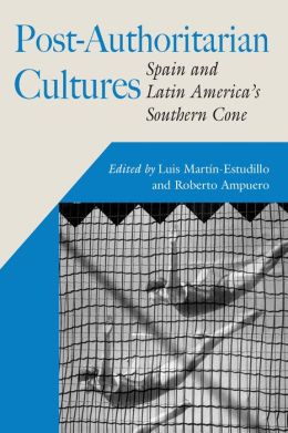Post-Authoritarian Cultures: Spain and Latin America's Southern Cone