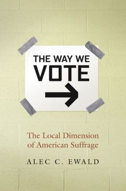 The Way We Vote: The Local Dimension of American Suffrage