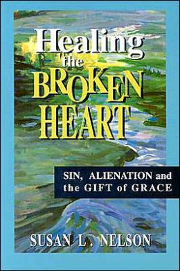Healing the Broken Heart: Sin, Alienation, and the Gift of Grace