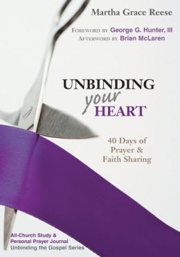 Unbinding Your Heart: 40 Days of Prayer and Faith Sharing