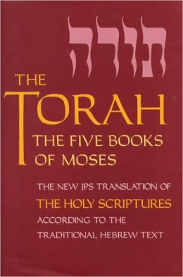 The Torah: The Five Books of Moses: The New Translation of the Holy Scriptures According to the Traditional Hebrew Text