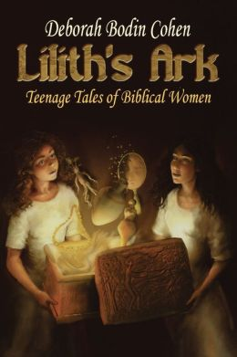 Lilith's Ark Teenage Tales Of Biblical Women