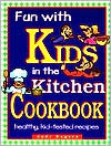 Fun with Kids in the Kitchen Cookbook