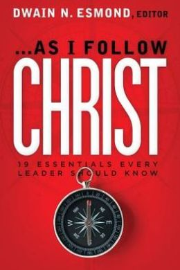 As I Follow Christ: The 19 Essentials Every Leader Should Know