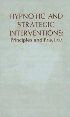 Hypnotic and Strategic Interventions: Principles and Practice