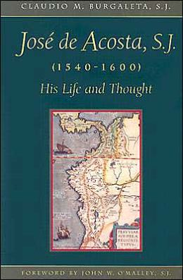 Jose de Acosta, S. J., 1540-1600: His Life and Thought