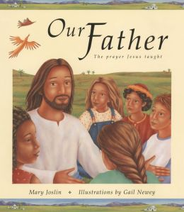 Our Father: The Prayer Jesus Taught