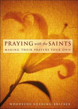 Praying with the Saints: Making Their Prayers Your Own