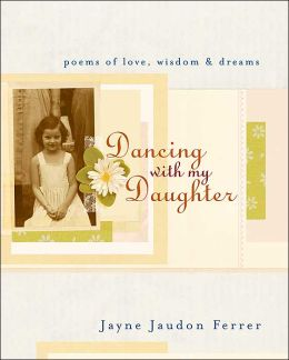 Dancing with My Daughter: Poems of Love, Wisdom and Dreams
