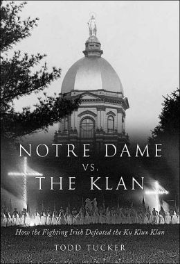 Notre Dame vs. the Klan: How the Fighting Irish Defeated the Ku Klux Klan