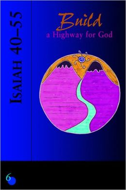 Isaiah 40-55: Build a Highway for God