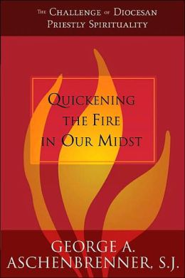 Quickening the Fire in Our Midst: The Challenge of Diocesan Priestly Spirituality