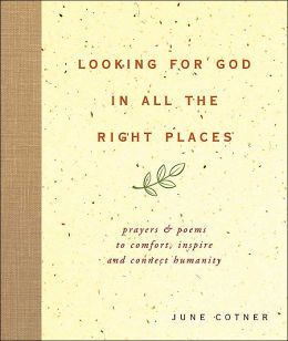 Looking for God in All the Right Places: Prayers and Poems to Comfort, Inspire,and Connect Humanity