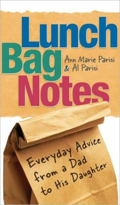 Lunch Bag Notes: Everyday Advice From a Dad to His Daughter